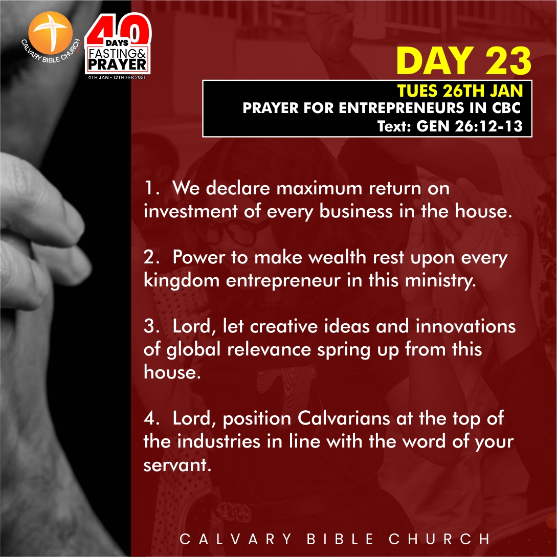 Day 23 PRAYER FOCUS: PRAYER FOR ENTERPRENEURS IN CBC   He has said that He will bless the works of our hand.  So, whilst you align with Him, launch out, continue to be diligent with the works of your hands, and He will bless you.   #DAY23 #40daysfastingandprayer #newyear