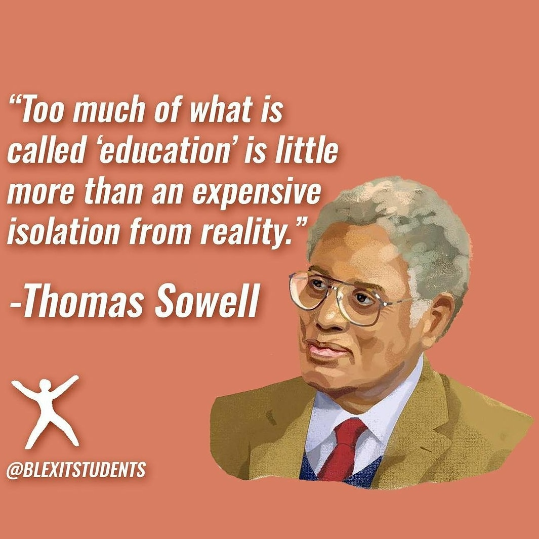 Wise words from Thomas Sowell.   #BLEXIT #BlexitCA #SchoolChoice #Education #CandaceOwens #BrandonTatum #ThomasSowell #Homeschool #WhatsInYourCurriculum #CA #USA #America #Academia #Goals #HardWork #Determination #Perserverance #Faith #Family #Character #Leader #Ambition