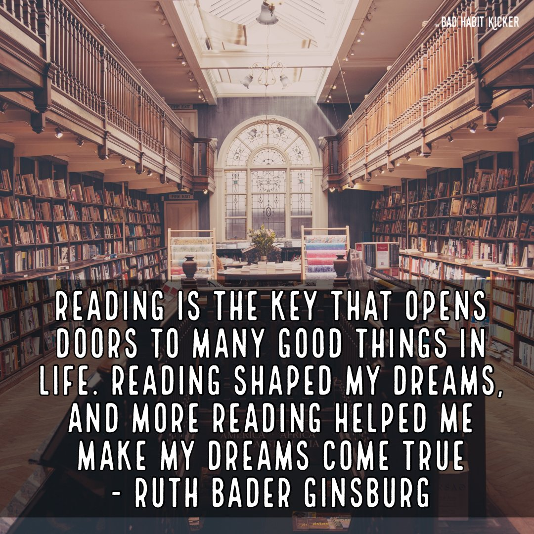 """Do you agree? """"Reading is the key that opens doors to many good things in life. Reading shaped my dreams, & more reading helped me make my dreams come true"""" - Ruth Bader Ginsburg #SelfHelpBooks #BadHabits #MentalHealth #ImproveYourLife #SelfImprovement #TheBadHabitKicker"""