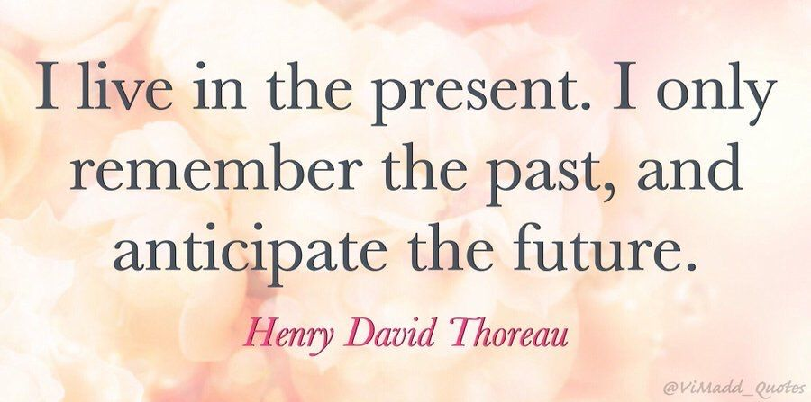 """""""I live in the present. I only remember the past, and anticipate the future."""" - Henry David Thoreau #TuesdayMotivation #TuesdayThoughts #work #Leadership #quote #quoteoftheday #success #inspiration #business #quotes #motivation #MotivationalQuotes #management #marketing #hr"""
