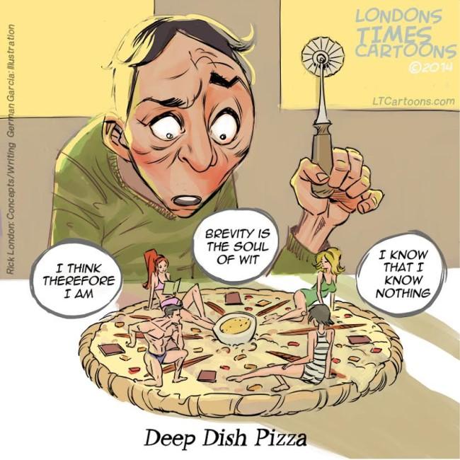 #DeepDish #Pizza by @LTCartoons #pun #puns #philosophy #bikinis #food #foodies #humor #funny #weird #bizarre #strange #LTCartoons