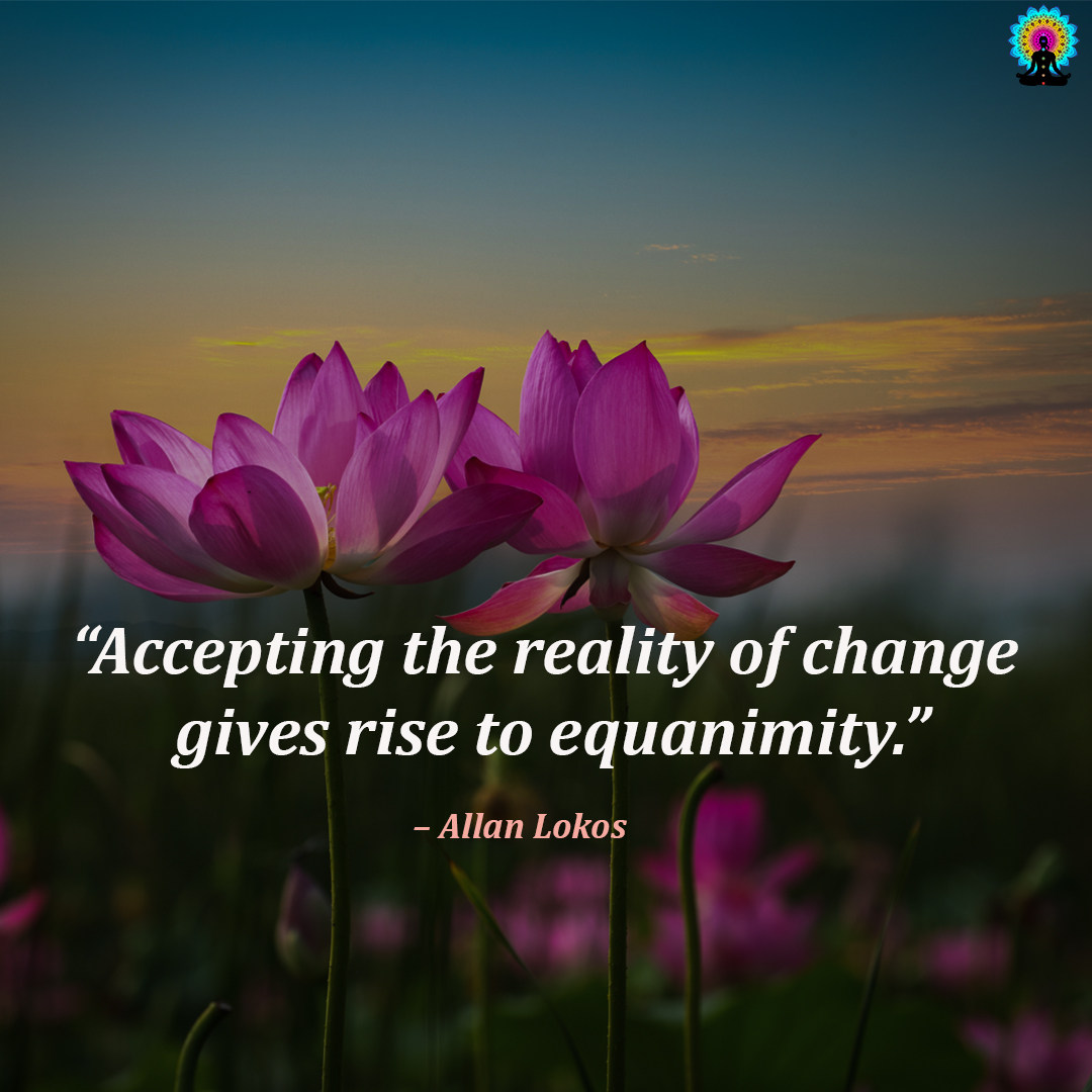 """Accepting the reality of change gives rise to equanimity.""  – Allan Lokos  Retweet if you agree  #lawofattraction #gratitude #goodvibes #spirit #meditate #positivity #meditationpractice #breathwork #soundhealing #meditationspace #meditatedaily #guidedmeditation #meditatingspirit"
