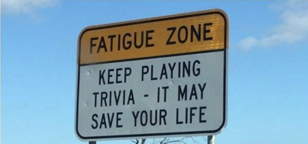 A. They have Q & A trivia along the road signs. Keep playing trivia, it may save your life!