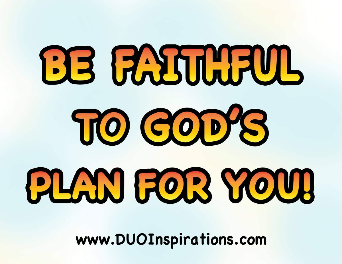 Be faithful to God's plan for you!  #Prayer #faith #faithful #GodsPlan #GodsWord #childofGod #purposeful #lifespurpose #purposeoflife #Christianlove #Christian