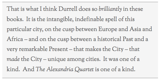 The Alexandria Quartet is one of a kind. — Jan Morris, on Lawrence Durrells most extraordinary achievement