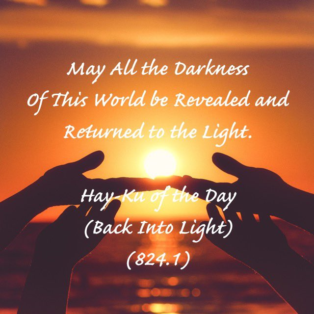 "Hay-Ku of they Day (Back Into Light)  #Truth #Life #Light #Love #Peace #Joy #IAm #God #Spirit #Christ #Grace #rfhay333  ""...Our Country, the 'I AM' Country, God's Country, the Land of the Light of God that Never Fails..."""