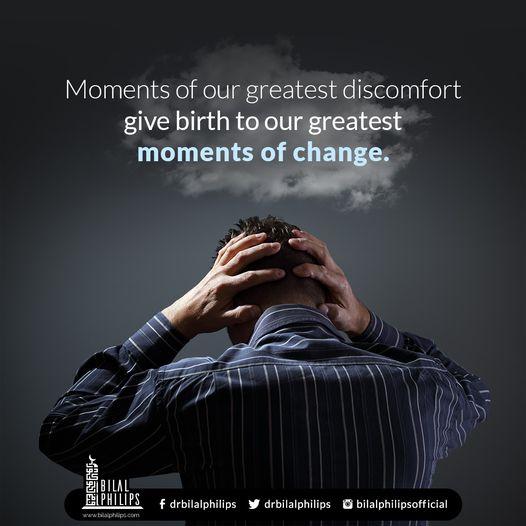 """Moments of our greatest discomfort give birth to our greatest moments of change.""💝@DrBilalPhilips  #Wisdom #LifeLessons #InspirationalQuotes #MotivationalQuotes #MentalHealth #StriveForGreatness #Mindfulness #Mindset #MindsetIsEverything #Choice #TuesdayVibe #TuesdayMotivations"