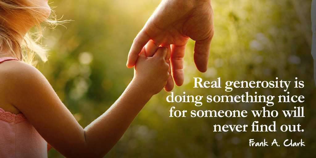 Real generosity is doing something nice for someone who will never find out. - Frank A. Clark #quote #TuesdayThoughts