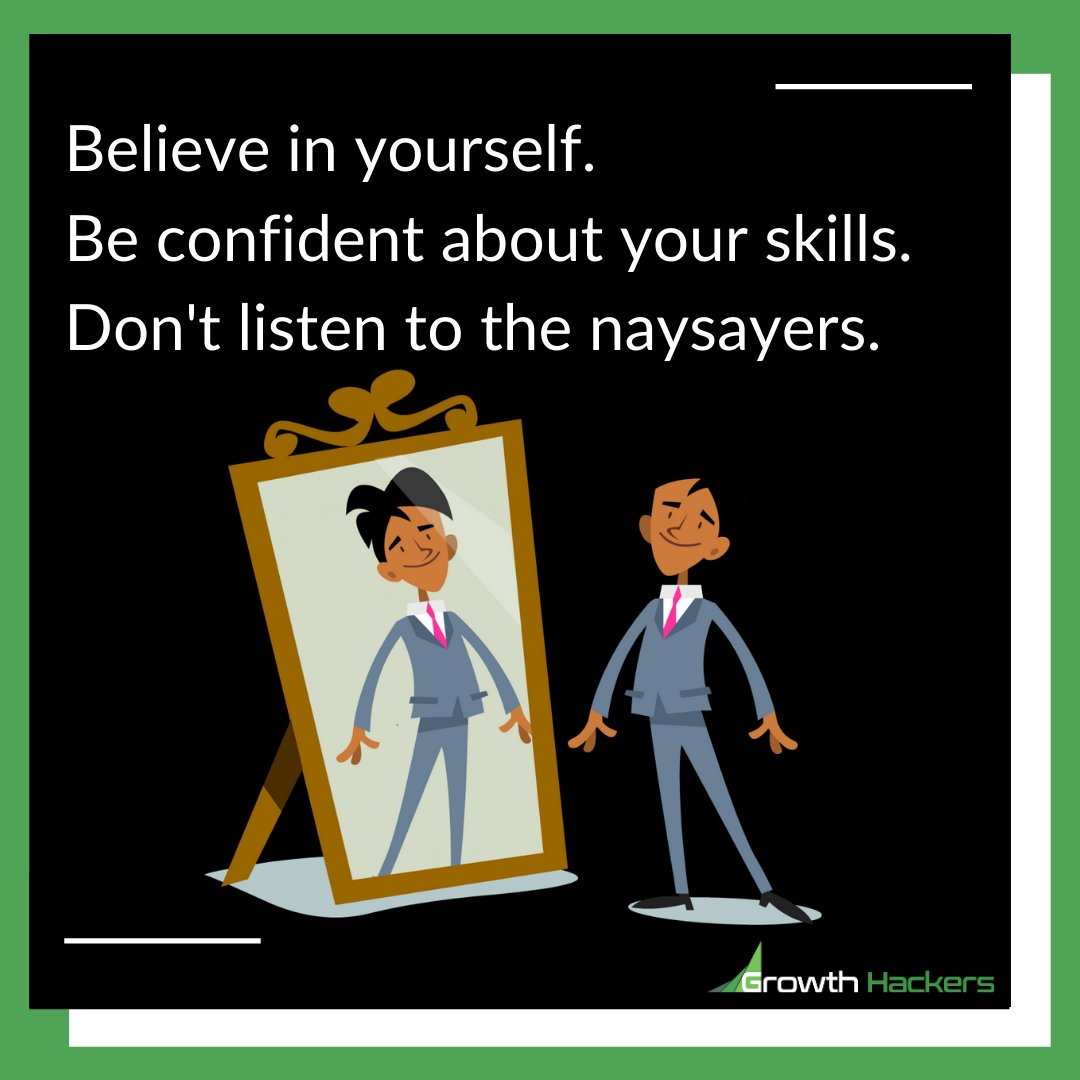 StartGrowthHack: Believe in yourself. Be confident about your skills. Don't listen to the naysayers.  #Believe #Confidence #Inspirational #Success #Successful #Motivational