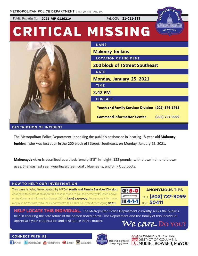 Critical #MissingPerson 13 year-old Makenzy Jenkins, who was last seen in the 200 block of I Street SE on Monday, January 25, 2021. Have info? Call (202) 727-9099/text 50411