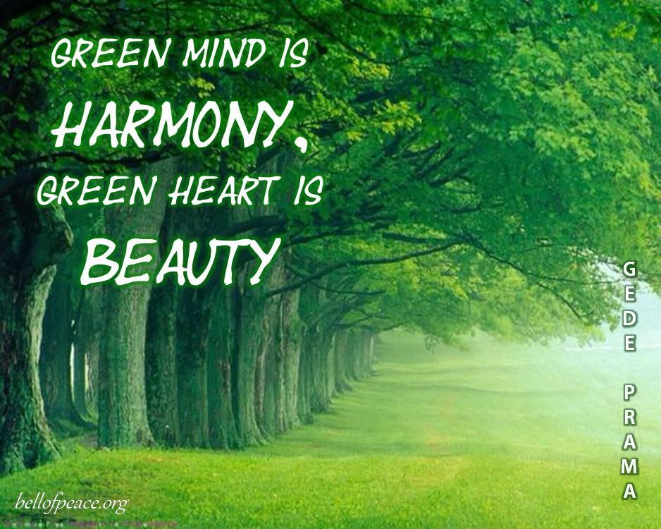 Green mind is... #Peace #gedeprama #bali #beauty #happy #healthy #holy #innerharmony #JoyTrain  Photo courtesy: Pinterest