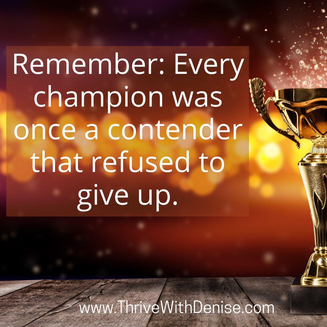 Keep contending! Remember, every champion was once a contender that refused to give up. #TopicTuesday #TuesdayThoughts #Inspiration #Thrive #Empowerment #Coaching #CoachDenise #DeniseWilliams #ThriveWithDenise