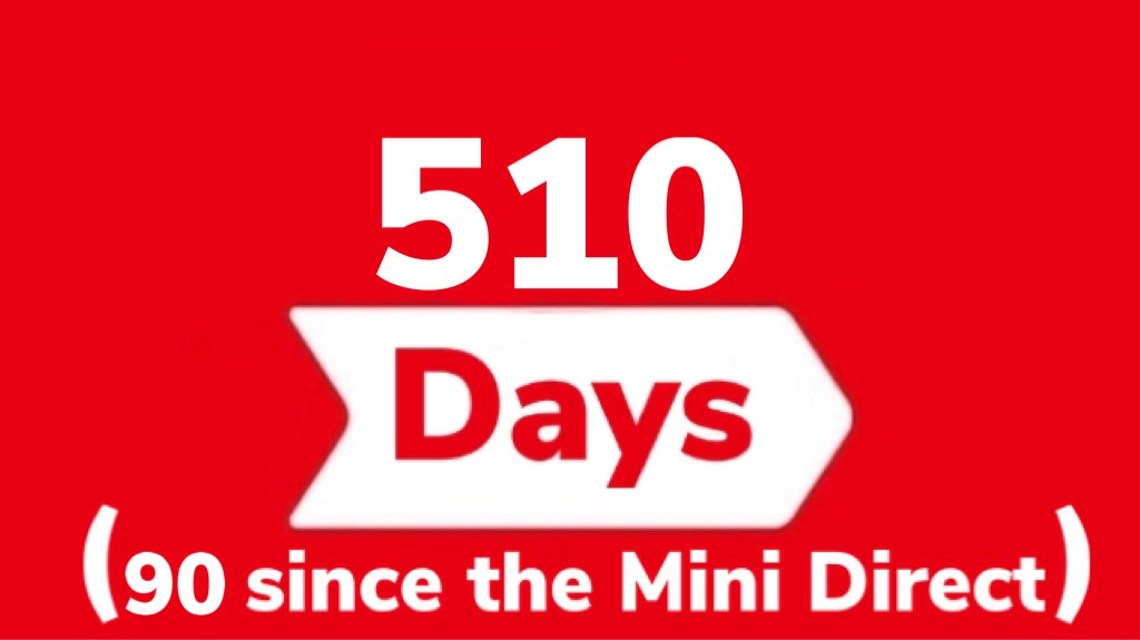It has been 510 days since the last general #NintendoDirect (September 4th, 2019), and 90 since the last #NintendoDirectMini (October 28th, 2020).