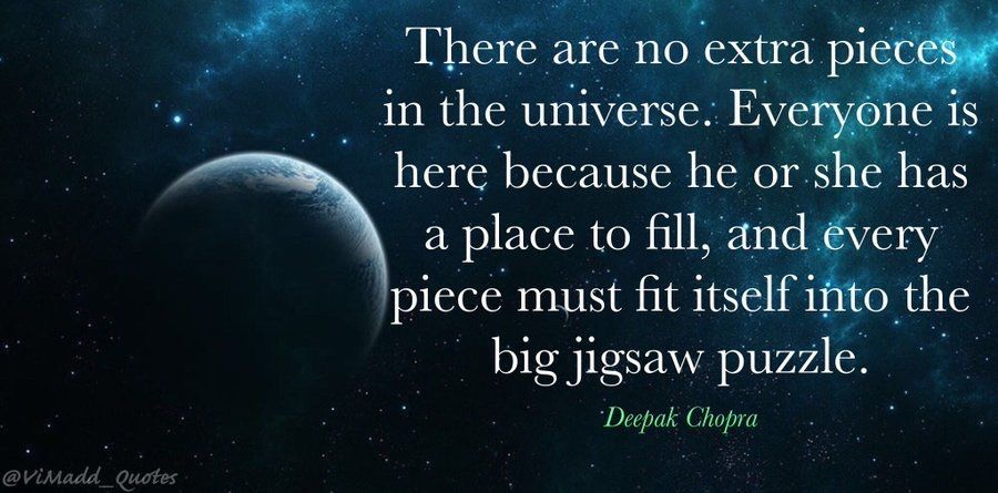 """""""There are no extra pieces in the universe. Everyone is here because he or she has a place to fill, and every piece must fit itself into the big jigsaw puzzle"""" - Deepak Chopra. #TuesdayMotivation #TuesdayThoughts #work #Leadership #quote #success #inspiration #quotes #motivation"""