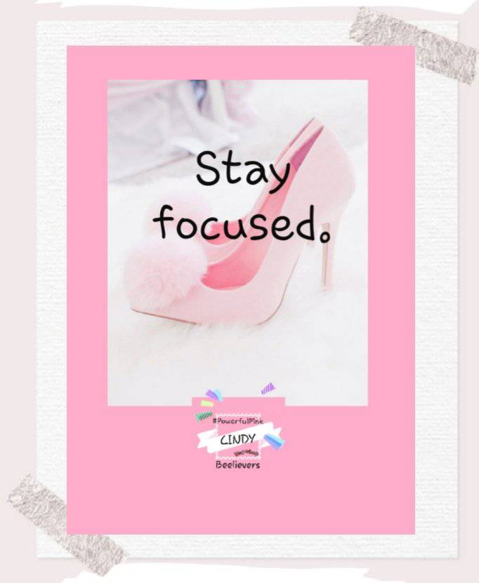 Stay focused!  Focus on your goals   Focus on where you want to see yourself in 3 months  Take action to make that happen  Focus on the good   Be proud of all the effort you put forth, it matters  #pink #SuccessfulSassyCindy #pinkbeelieversteam 💕