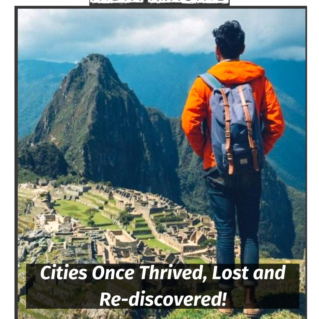 Read About - Cities Once Thrived, Lost and Re-discovered! Here -  #Worldwide #peru #India #bangladesh #travel #indiamagine #Egypt  #Trending #wednesdaythought