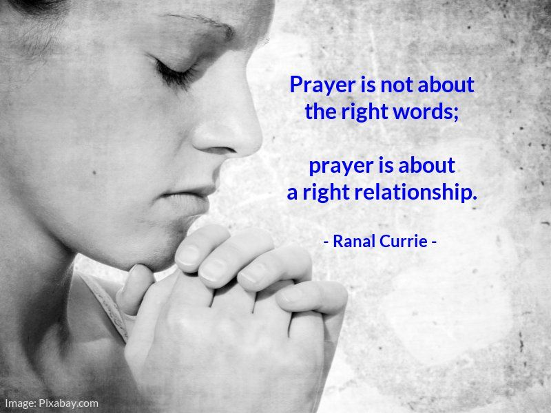Prayer is not about the right words; prayer is about a right relationship.  #quote #relationship #prayer #WednesdayWisdom