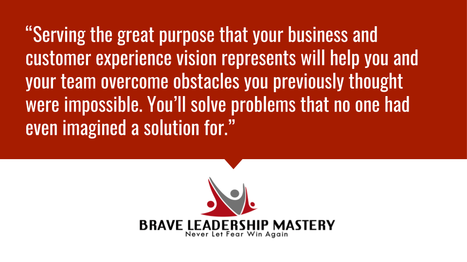 """Serving the great purpose that your business and customer experience vision represents will help you and your team overcome obstacles you previously thought were...""  #smallbusiness #motivation"