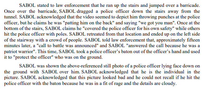 """Case unsealed in D.C. against Jeffrey Sabol (who has been ordered held without bail).  """"SABOL acknowledged that the video seemed to depict him throwing punches at the police officer, but claims he was 'patting him on the back' and saying 'we got you man.'"""" https://t.co/ojFnwuaCQo"""