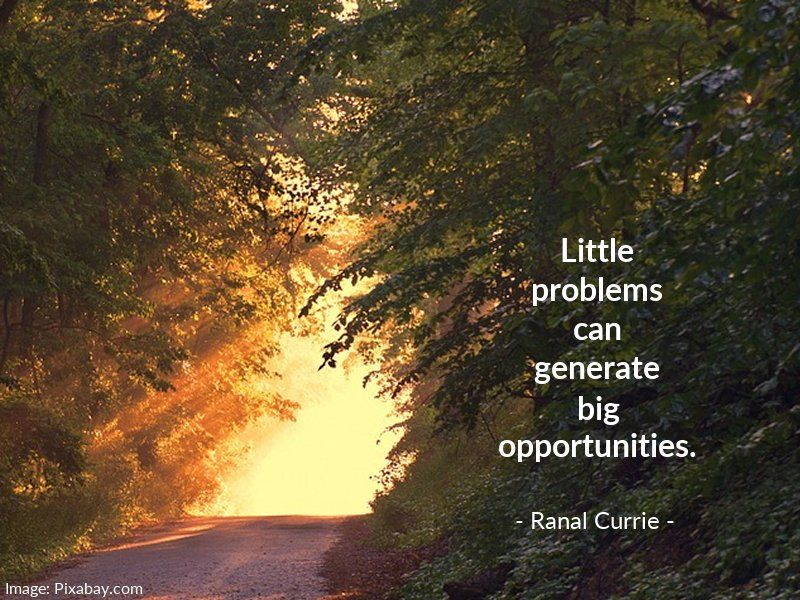Little problems can generate great opportunities.  #quote #problems #opportunities #WednesdayWisdom