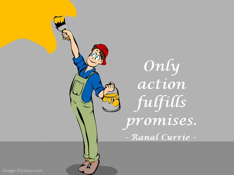 Only action fulfills promises.  #quote #promises #action #WednesdayWisdom