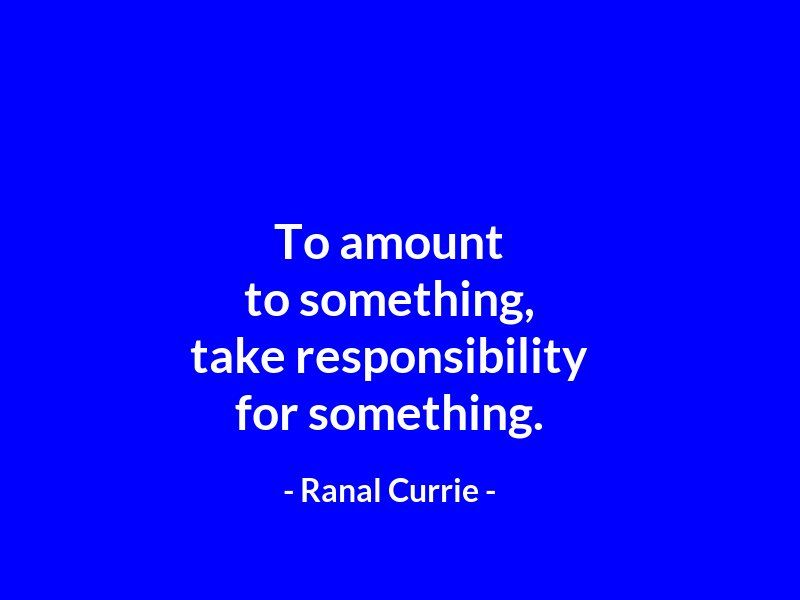 To amount to something, take responsibility for something.  #quote #success #responsibility #WednesdayWisdom