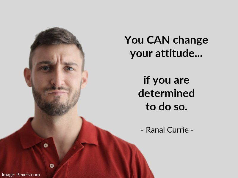 You CAN change your attitude... if you are determined to do so.  #quote #determination #attitude #WednesdayWisdom