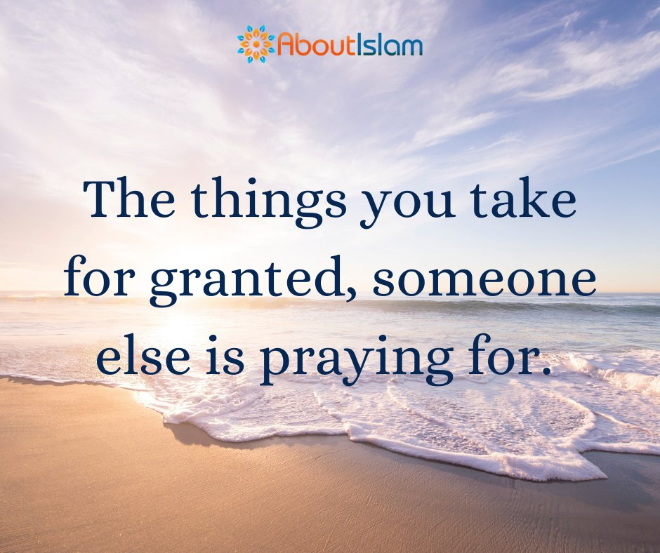 Don't take things for granted. Someone else is praying for them.   #gratitude #thankful #islamicquotes