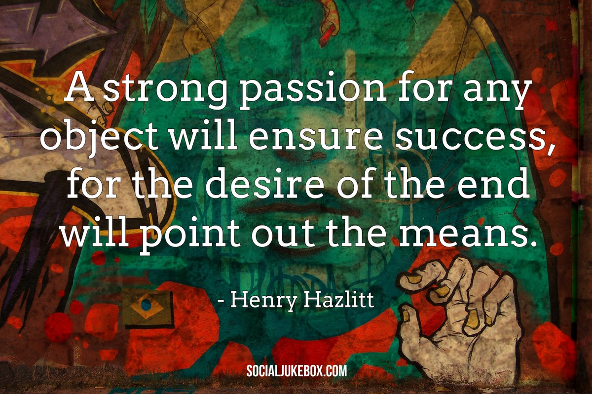 A strong passion for any object will ensure success, for the desire of the end will point out the means. - Henry Hazlitt #quote #thursdaythoughts