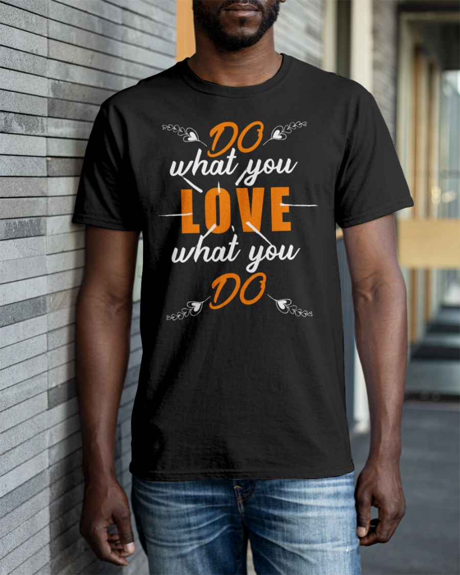 Do What You Love What You Do T-shirt  *$19.95 *Free Shipping *coupon discount VLNTIME5 - 5$ discount  Shop Now ! Visit :  #quacktwtselfieday #silhouettechallenge #dogecoin #RHOSLC #MarriedAtFirstSight #AEWDynamite #HereTheyCome #TheChallenge36 #NCT127DAY