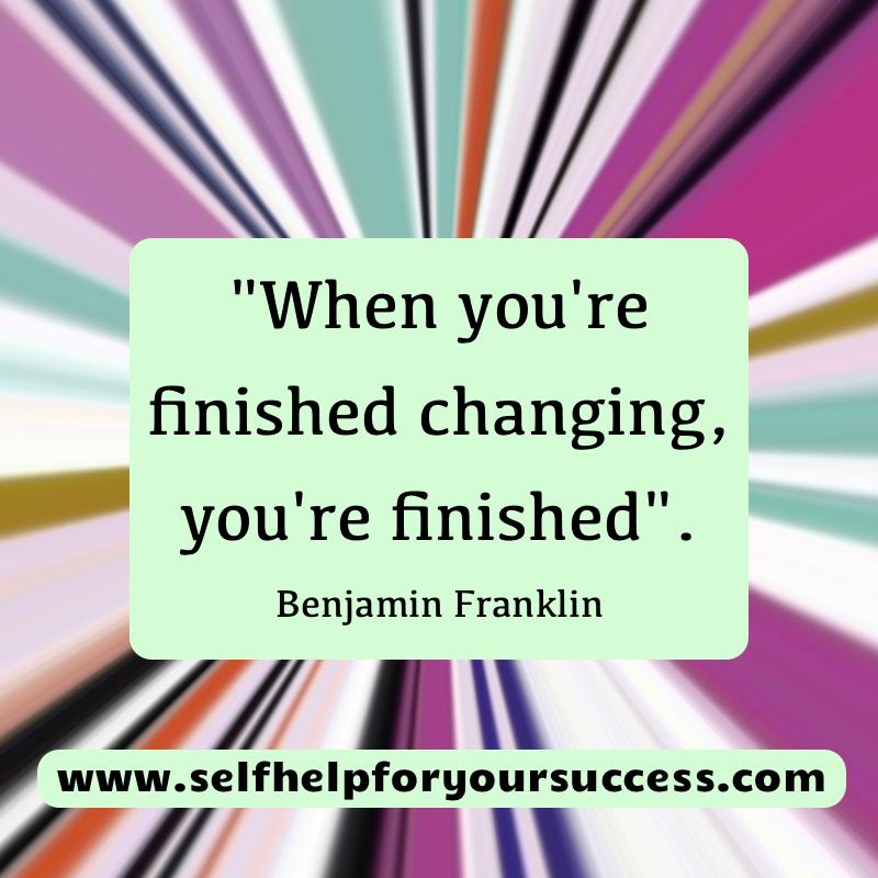 MRT @Susanjmccann #motivation When your finished changing you're finished - Benjamin Franklin #quote #bethechange