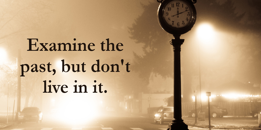 Examine the past, but don't live in it. #quote #ThursdayThoughts