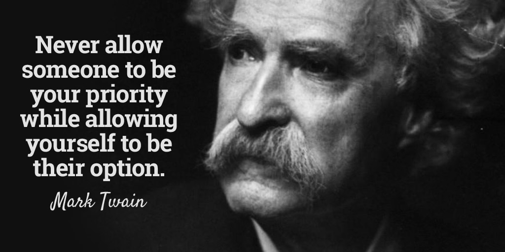 MRT @tim_fargo Never allow someone 2 be your priority while allowing yourself 2 be their option. - Mark Twain #quote