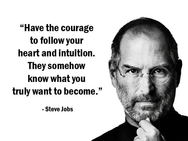 ''Have the courage to follow your heart and intuition. They somehow know what you truly want to become.'' - Steve Jobs #quote