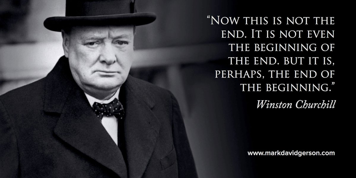 """""""Now this is not the end...but it is, perhaps, the end of the beginning."""" #Churchill #quote"""