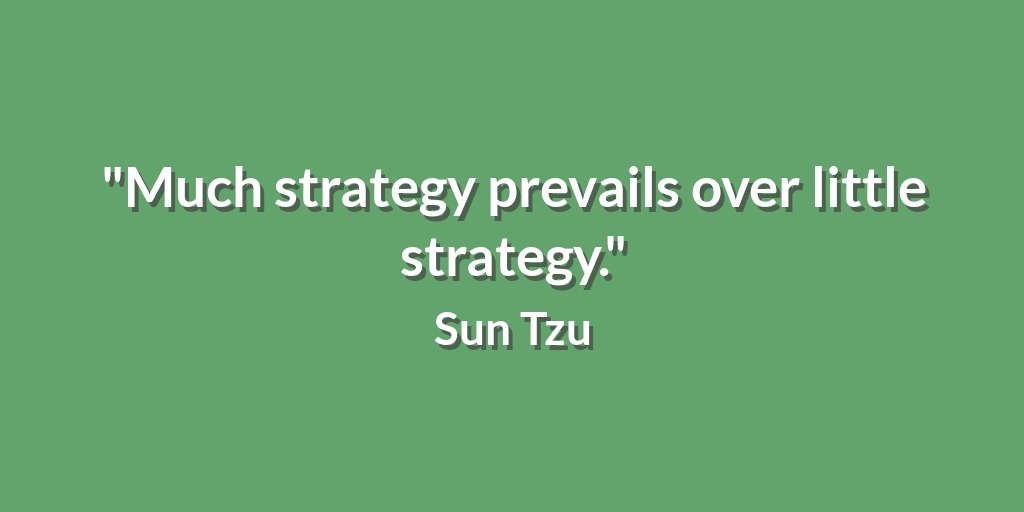 """Much strategy prevails over little strategy."" Sun Tzu #QOTD"