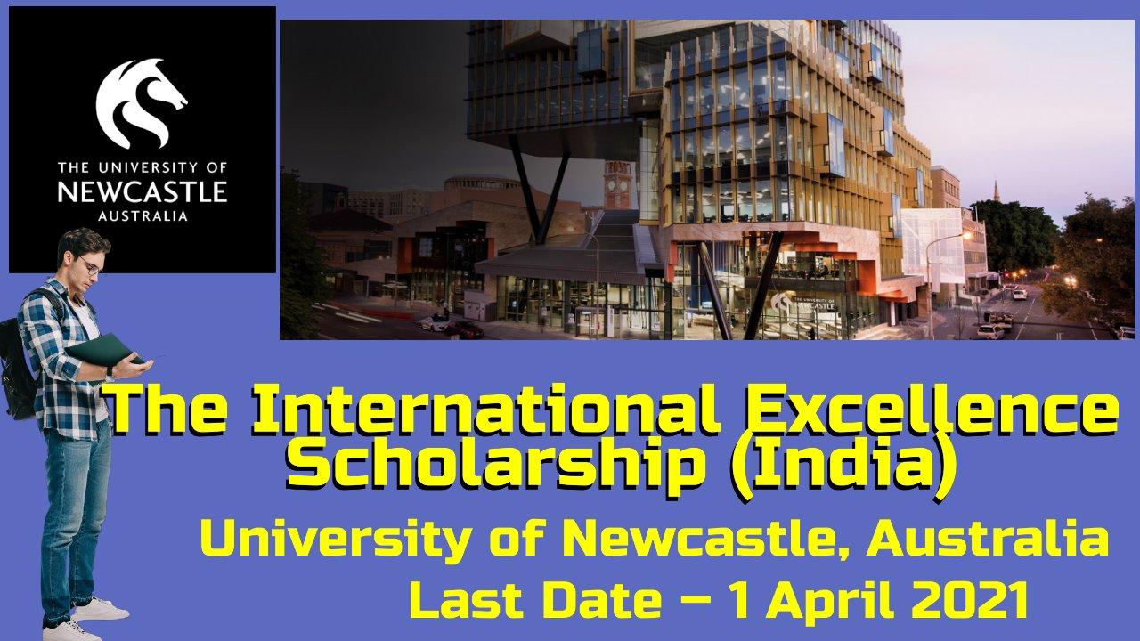 The International Excellence Scholarship (India) at University of Newcastle, Australia