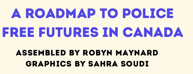 """at long last! a collab w/ the mad skills of Sahra Soudi (@DefundHPS) """"Roadmap to Police Free Futures in Canada"""" is here- Toolkit on police defunding/abolition & what I know is only a *glimpse* of the brilliant  organizing to make this happen in CND"""