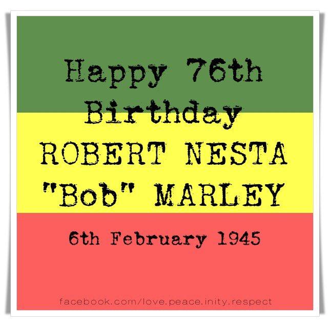 Happy 76th Birthday ROBENESTA Bob MARLEY  We Celebrate YOU  FEBRUARY 6, 1945