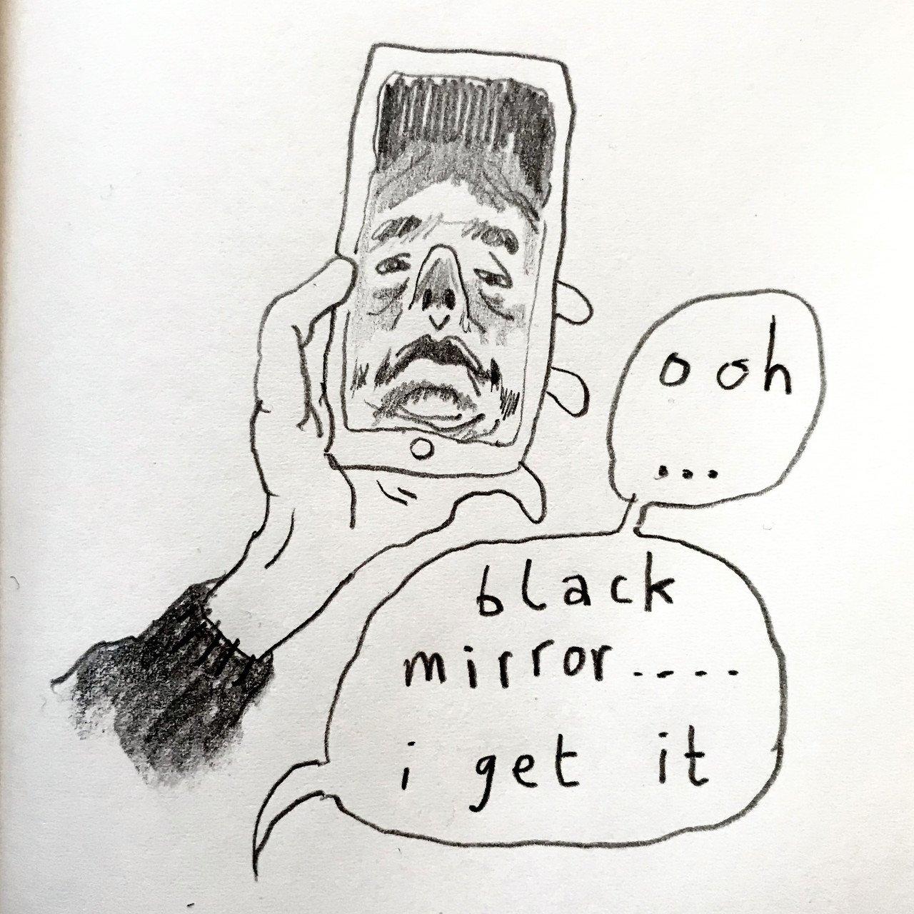 """ooh... black mirror... i get it"""