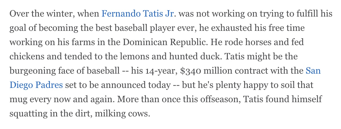 Among his many talents, here is one about Fernando Tatis Jr. you didn't know: He's a farmer. He'll even milk the cows. And as full squads convene at spring training starting today, it's evident why the world is his.  An essay at ESPN+ on The Year of Tatis: