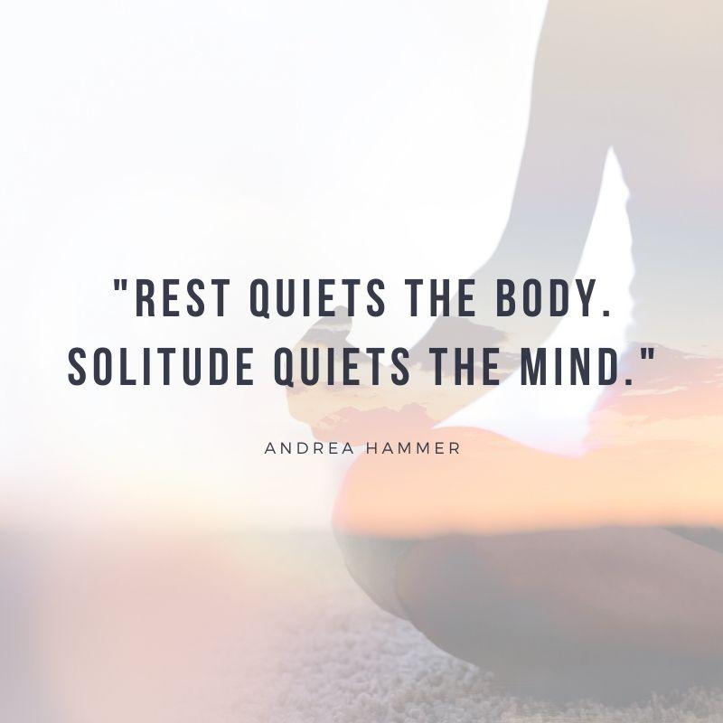 """Rest quiets the body. Solitude quiets the mind.""   #MondayMantra"