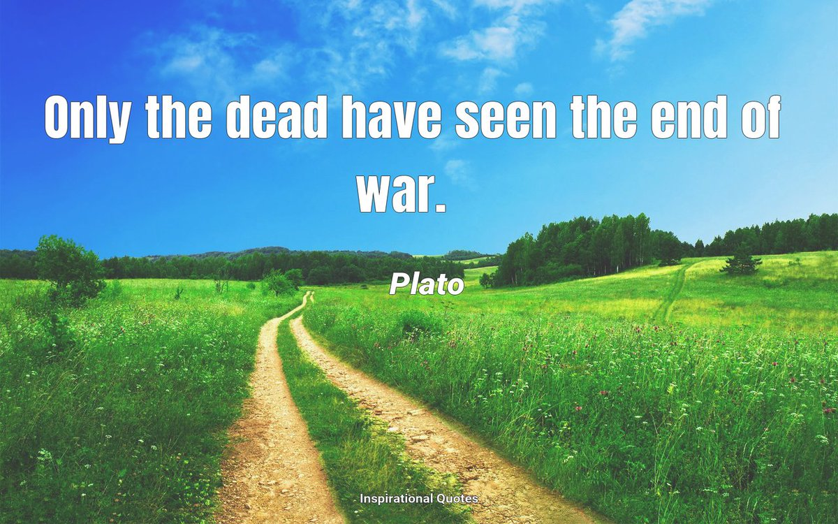 Only the dead have seen the end of war. #Quote #Quoteoftheday #Motivation #KeepGoing
