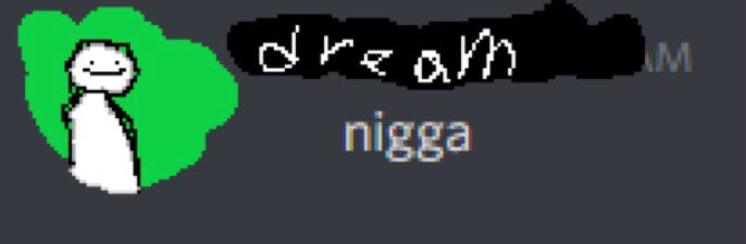 GUYS @Dream SAID THE NWORD WHAT THE FUCK