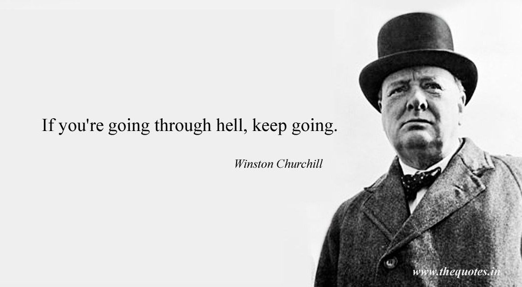 """If you're going through hell, keep going.""  - Sir Winston Churchill https://t.co/8UBjObouqj"
