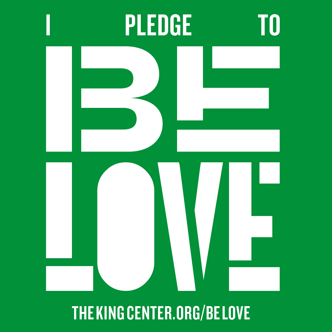 Go to  to sign the pledge and join this movement #BeLove #TheKingCenter #BelovedCommunity