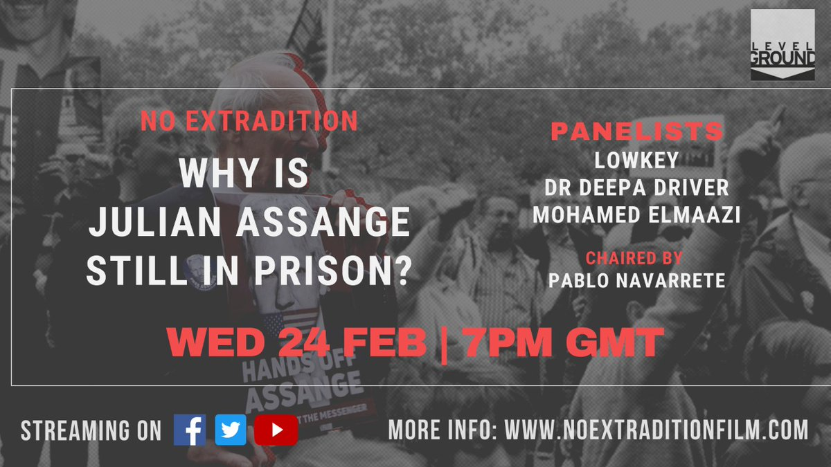 TODAY: Wednesday 24 February, 7pm GMT.  Why Is Julian Assange Still In Prison? [@noextradfilm]  With @Lowkey0nline, @deepa_driver and @MElmaazi  Chaired by the film's director @pablonav1