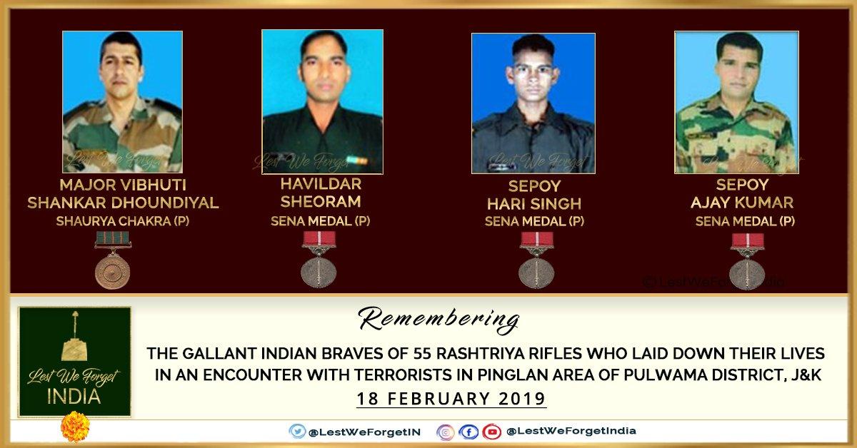 #LestWeForgetIndia🇮🇳 the supreme sacrifice of Maj Vibhuti S Dhoundiyal, #ShauryaChakra (P), Hav Sheo Ram, Sep Hari Singh & Sep Ajay Kumar, all #SenaMedal (P), fighting terrorists in a fierce Anti-Terror Op at Pulwama, J&K #OnThisDay 18 February in 2019  Remember the #IndianBraves