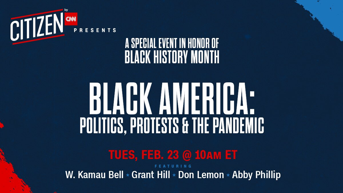 Join us Tues. Feb 23 at 10am ET for a special event in honor of #BlackHistoryMonth   #CITIZENCNN presents Black America: Politics, Protests & The Pandemic with @wkamaubell @realgranthill33 @donlemon & @abbydphillip   RSVP: