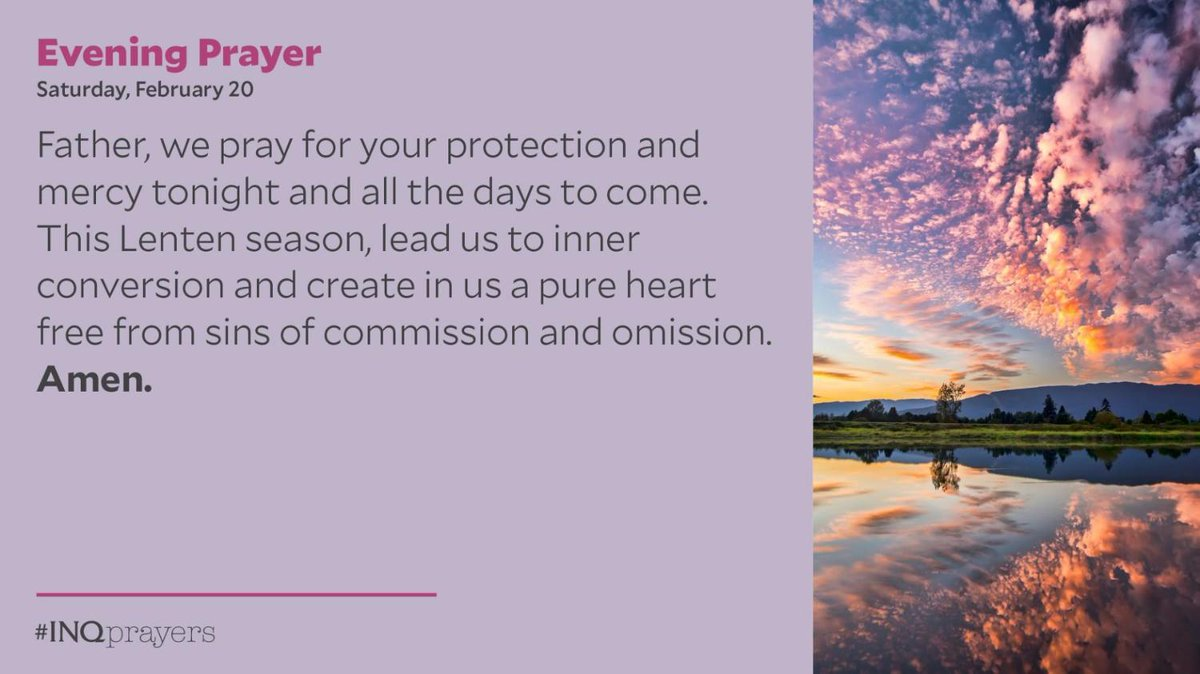 Tonight's Evening Prayer. #INQPrayers  Father, we pray for your protection and mercy tonight and all the days to come. This Lenten season, lead us to inner conversion and create in us a pure heart free from sins of commission and omission. Amen.
